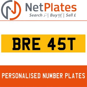 BRE 45T PERSONALISED PRIVATE CHERISHED DVLA NUMBER PLATE