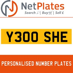 Y300 SHE PERSONALISED PRIVATE CHERISHED DVLA NUMBER PLATE