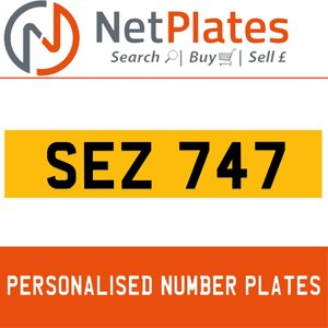SEZ 747 PERSONALISED PRIVATE CHERISHED DVLA NUMBER PLATE For Sale