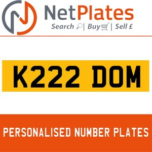 K222 DOM PERSONALISED PRIVATE CHERISHED DVLA NUMBER PLATE