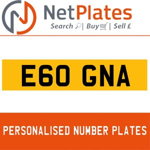 E60 GNA PERSONALISED PRIVATE CHERISHED DVLA NUMBER PLATE