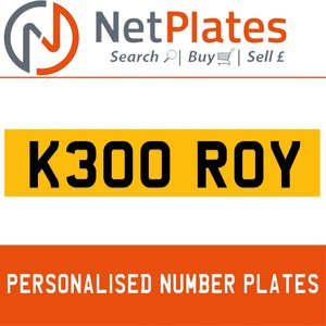K300 ROY PERSONALISED PRIVATE CHERISHED DVLA NUMBER PLATE For Sale