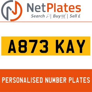 A873 KAY PERSONALISED PRIVATE CHERISHED DVLA NUMBER PLATE