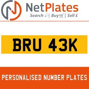 BRU 43K PERSONALISED PRIVATE CHERISHED DVLA NUMBER PLATE For Sale