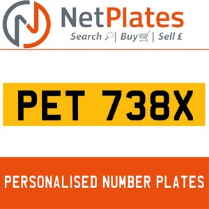 PET 738X PERSONALISED PRIVATE CHERISHED DVLA NUMBER PLATE