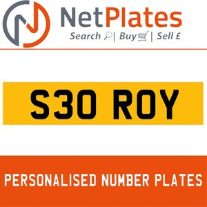 S30 ROY PERSONALISED PRIVATE CHERISHED DVLA NUMBER PLATE For Sale