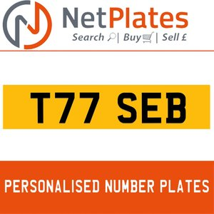 T77 SEB PERSONALISED PRIVATE CHERISHED DVLA NUMBER PLATE