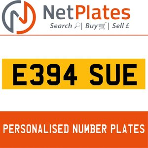 E394 SUE PERSONALISED PRIVATE CHERISHED DVLA NUMBER PLATE