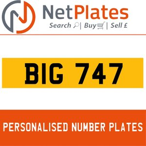 BIG 747 PERSONALISED PRIVATE CHERISHED DVLA NUMBER PLATE