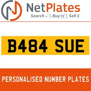 B484 SUE PERSONALISED PRIVATE CHERISHED DVLA NUMBER PLATE For Sale