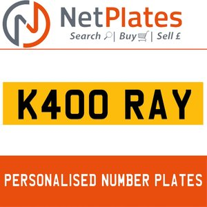 K400 RAY  PERSONALISED PRIVATE CHERISHED DVLA NUMBER PLATE