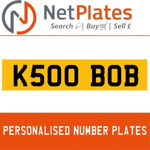 K500 BOB PERSONALISED PRIVATE CHERISHED DVLA NUMBER PLATE For Sale