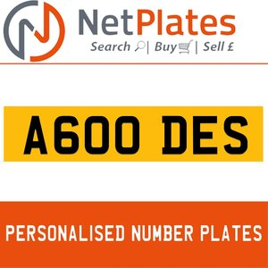 A600 DES PERSONALISED PRIVATE CHERISHED DVLA NUMBER PLATE
