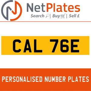 CAL 76E PERSONALISED PRIVATE CHERISHED DVLA NUMBER PLATE