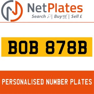 BOB 878B PERSONALISED PRIVATE CHERISHED DVLA NUMBER PLATE For Sale
