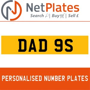 DAD 9S PERSONALISED PRIVATE CHERISHED DVLA NUMBER PLATE