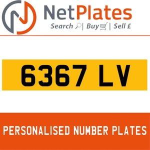 6367 LV PERSONALISED PRIVATE CHERISHED DVLA NUMBER PLATE