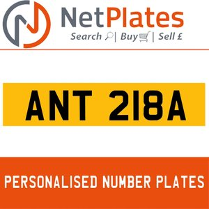 ANT 218A PERSONALISED PRIVATE CHERISHED DVLA NUMBER PLATE For Sale