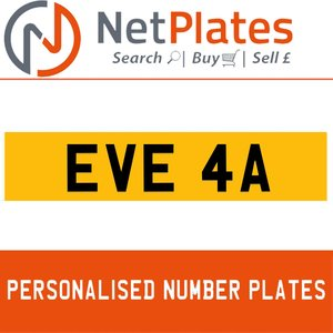 EVE 4A PERSONALISED PRIVATE CHERISHED DVLA NUMBER PLATE