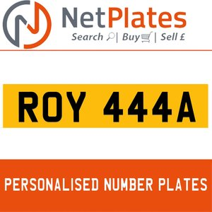 ROY 444A PERSONALISED PRIVATE CHERISHED DVLA NUMBER PLATE