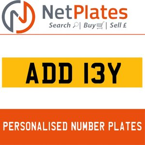 ADD 13Y PERSONALISED PRIVATE CHERISHED DVLA NUMBER PLATE
