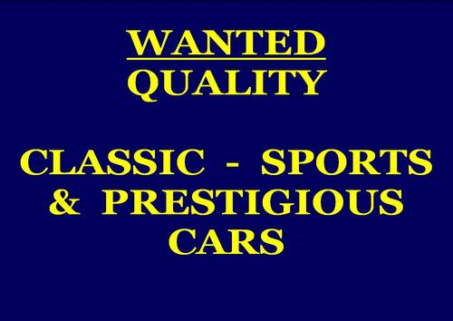 ALL TYPES OF CLASSIC, SPORTS & PRESTIGIOUS CARS WANTED  Wanted (picture 1 of 1)